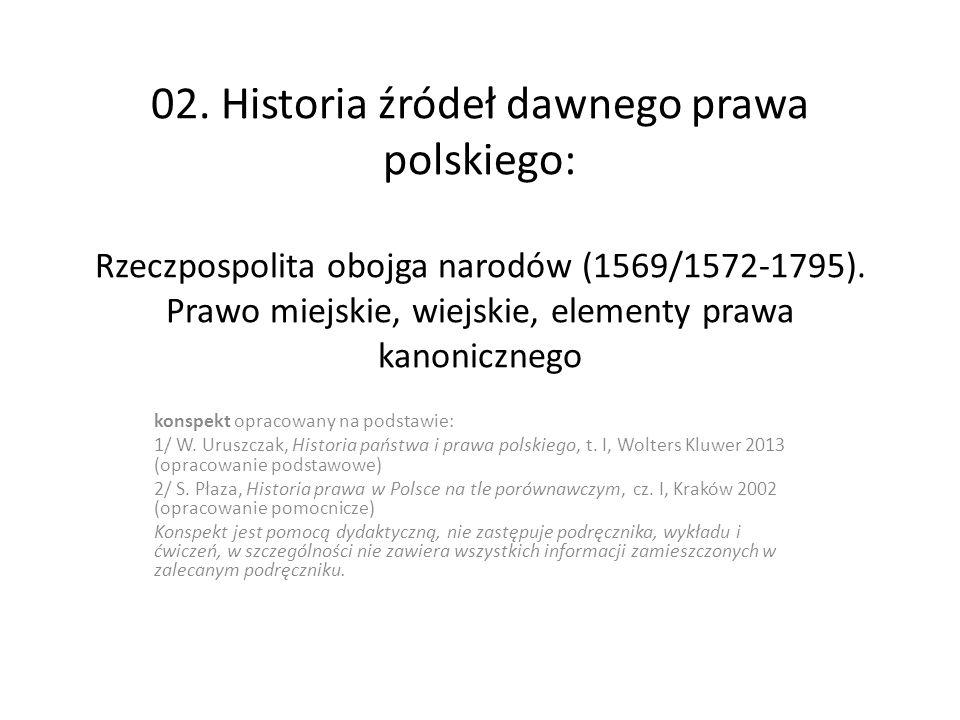 02. Historia źródeł dawnego prawa polskiego: Rzeczpospolita obojga narodów (1569/1572-1795). Prawo miejskie, wiejskie, elementy prawa kanonicznego
