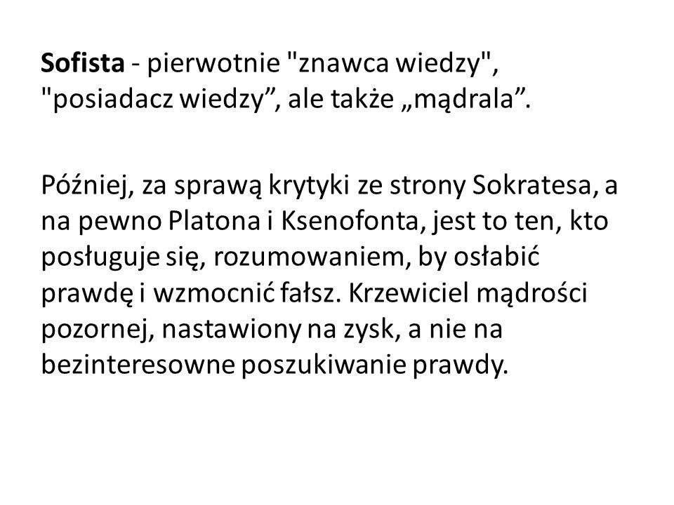 """Sofista - pierwotnie znawca wiedzy , posiadacz wiedzy , ale także """"mądrala ."""