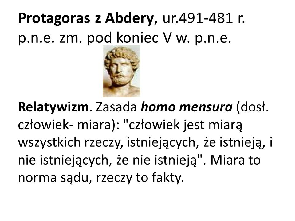 Protagoras z Abdery, ur.491-481 r. p.n.e. zm. pod koniec V w. p.n.e.
