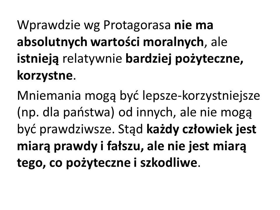 Wprawdzie wg Protagorasa nie ma absolutnych wartości moralnych, ale istnieją relatywnie bardziej pożyteczne, korzystne.