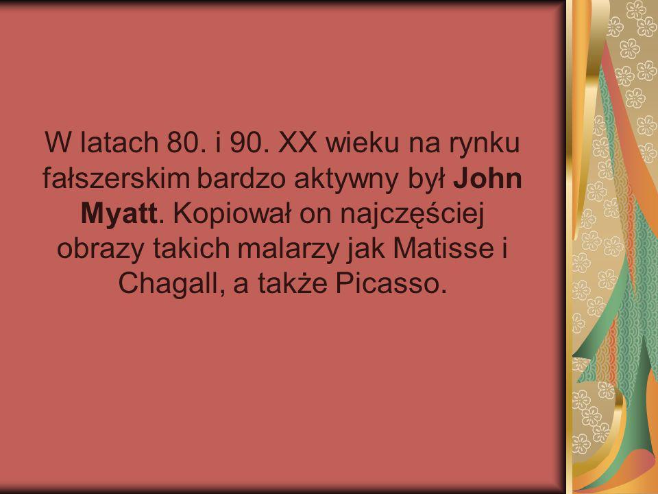 W latach 80. i 90. XX wieku na rynku fałszerskim bardzo aktywny był John Myatt.