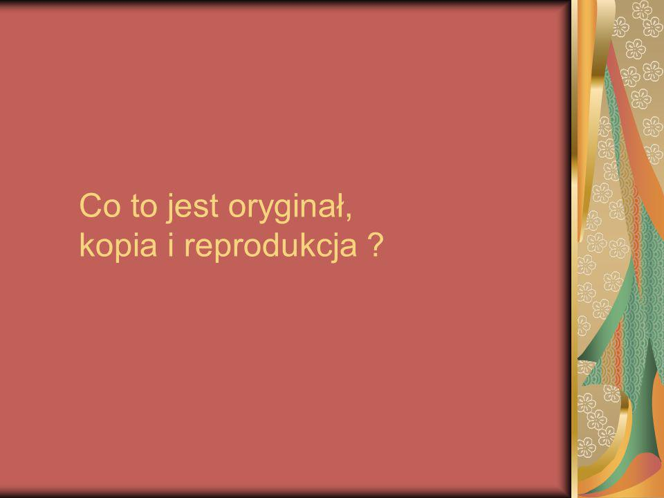 Co to jest oryginał, kopia i reprodukcja