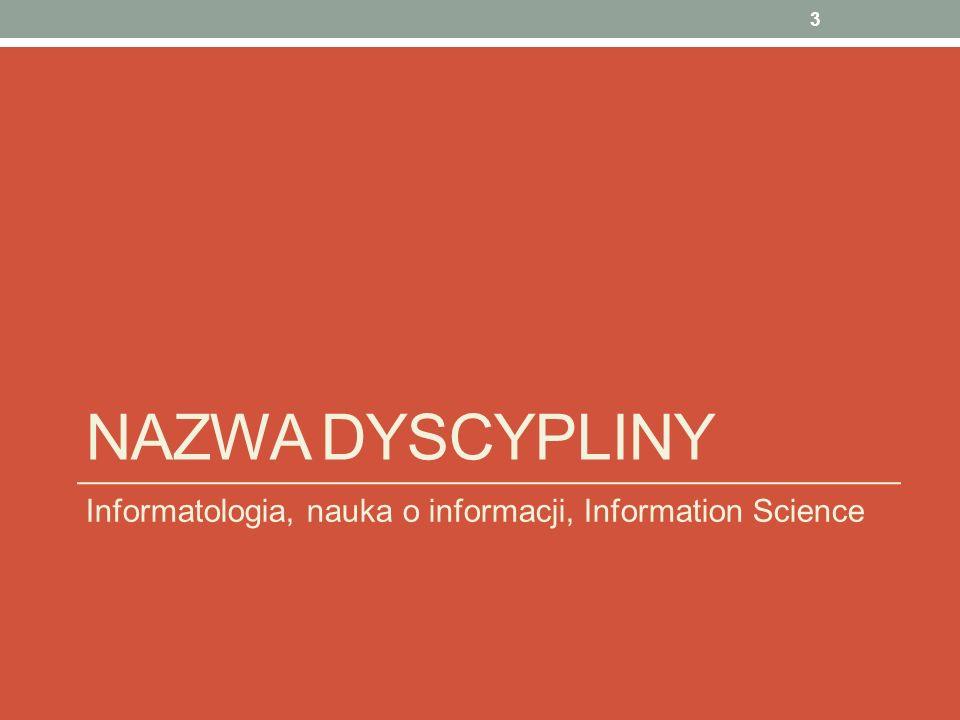 Nazwa dyscypliny Informatologia, nauka o informacji, Information Science