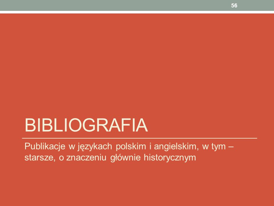 Bibliografia Publikacje w językach polskim i angielskim, w tym – starsze, o znaczeniu głównie historycznym.