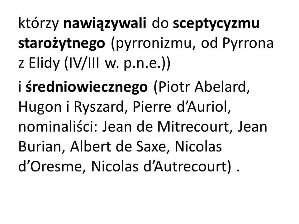 którzy nawiązywali do sceptycyzmu starożytnego (pyrronizmu, od Pyrrona z Elidy (IV/III w.