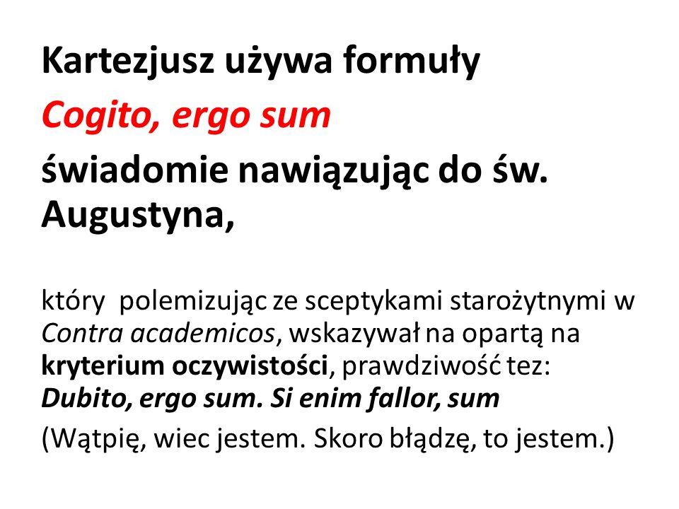 Kartezjusz używa formuły Cogito, ergo sum