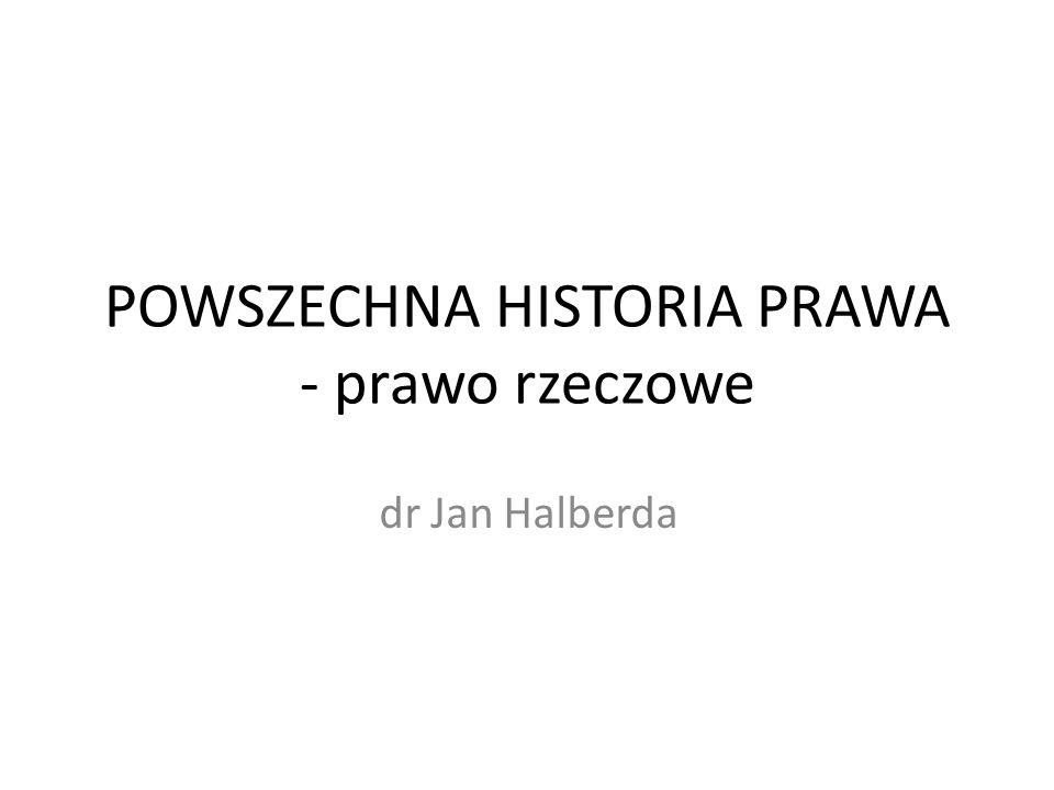 POWSZECHNA HISTORIA PRAWA - prawo rzeczowe