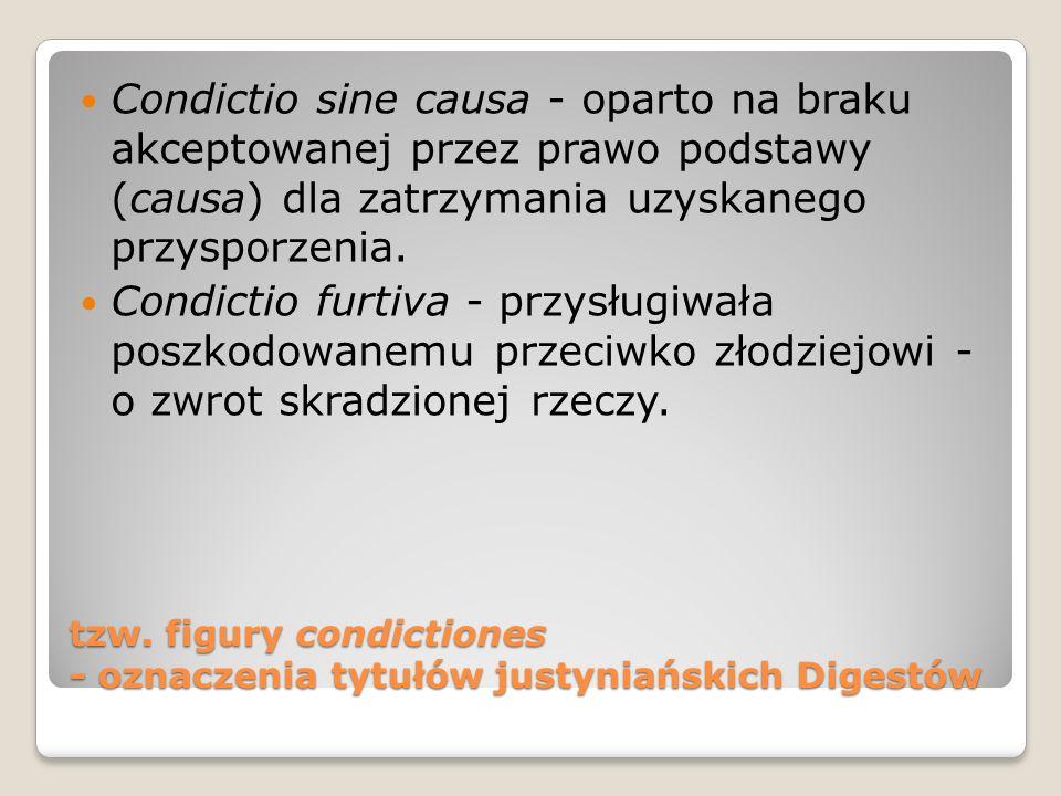 tzw. figury condictiones - oznaczenia tytułów justyniańskich Digestów