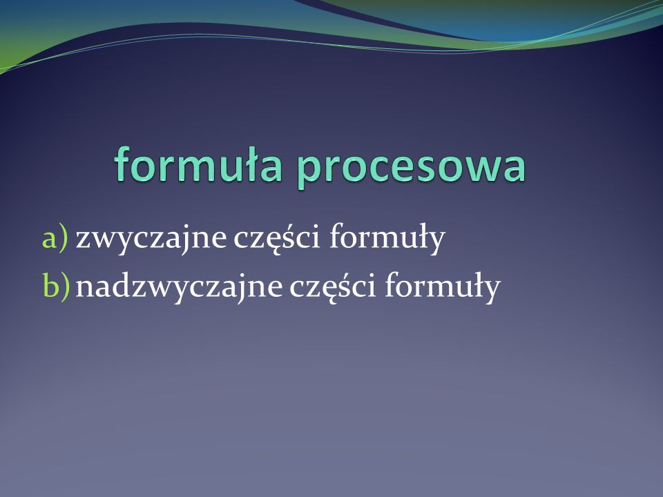 formuła procesowa zwyczajne części formuły nadzwyczajne części formuły