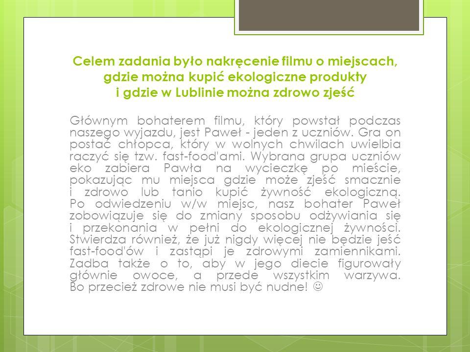 Celem zadania było nakręcenie filmu o miejscach, gdzie można kupić ekologiczne produkty i gdzie w Lublinie można zdrowo zjeść
