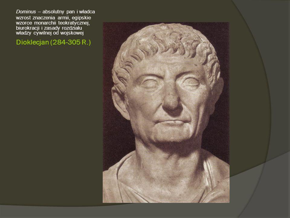 Dioklecjan (284-305 R.) Dominus – absolutny pan i władca