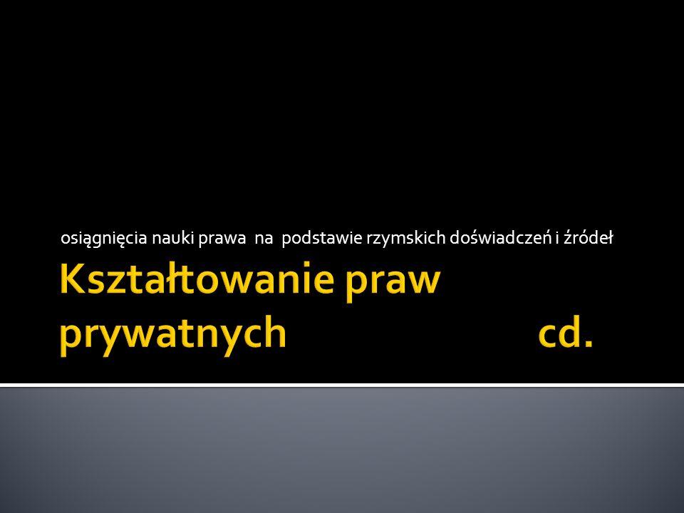 Kształtowanie praw prywatnych cd.