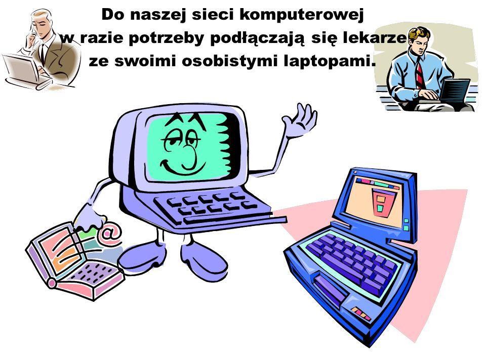 Do naszej sieci komputerowej w razie potrzeby podłączają się lekarze