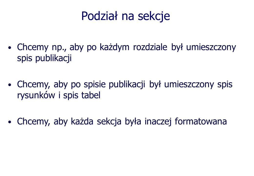 Podział na sekcje Chcemy np., aby po każdym rozdziale był umieszczony spis publikacji.