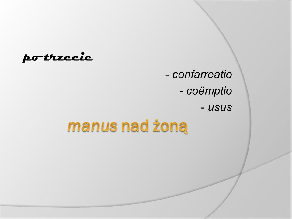 po trzecie - confarreatio - coëmptio - usus manus nad żoną
