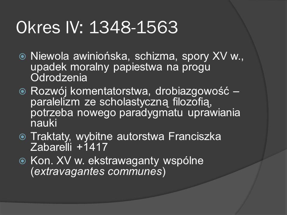 Okres IV: 1348-1563 Niewola awiniońska, schizma, spory XV w., upadek moralny papiestwa na progu Odrodzenia.