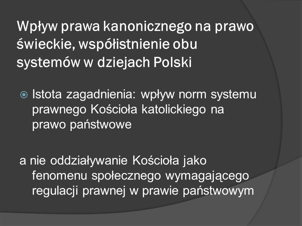 Wpływ prawa kanonicznego na prawo świeckie, współistnienie obu systemów w dziejach Polski