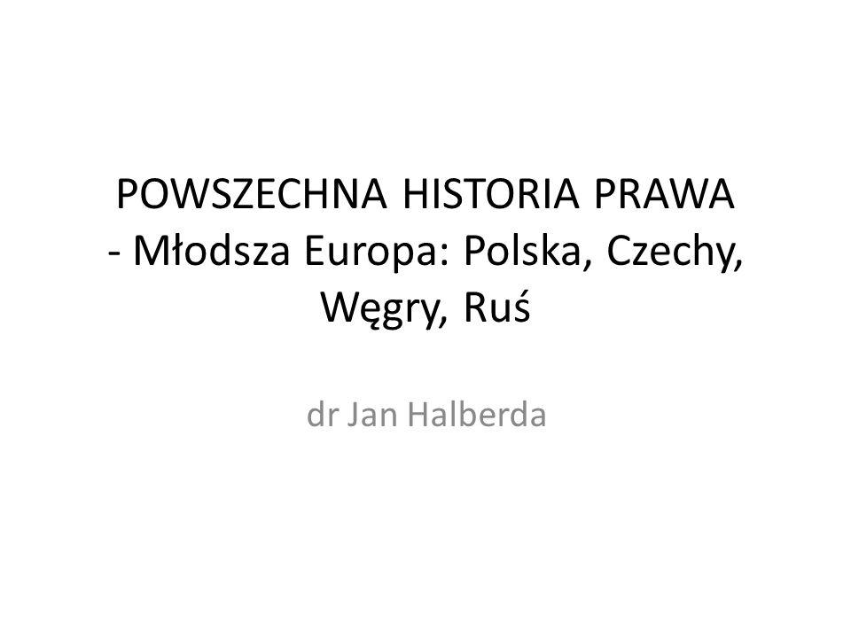 POWSZECHNA HISTORIA PRAWA - Młodsza Europa: Polska, Czechy, Węgry, Ruś