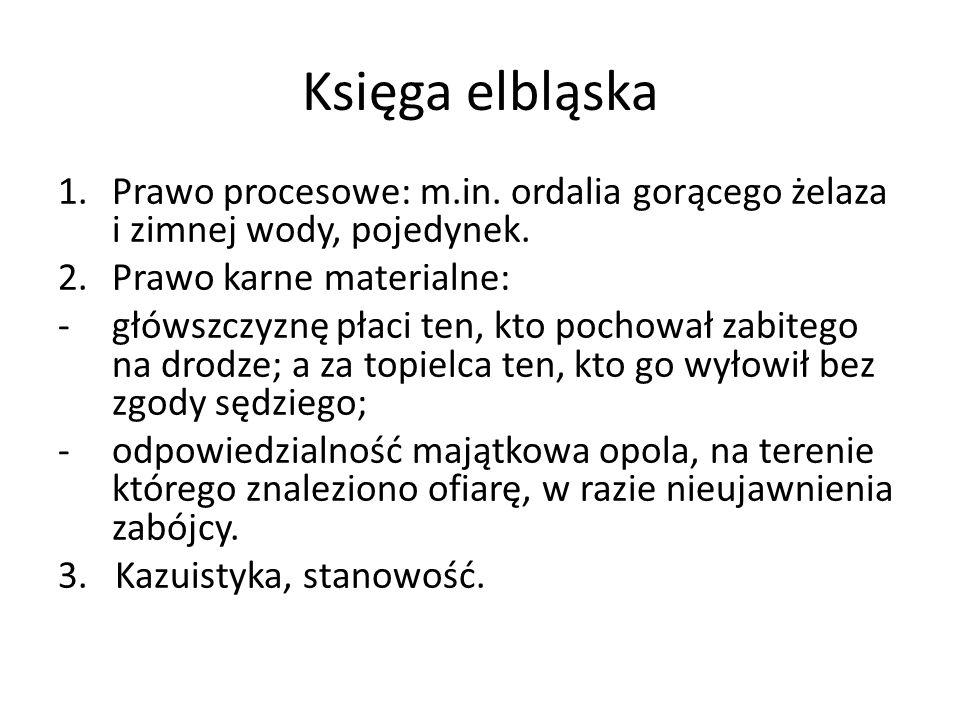 Księga elbląska Prawo procesowe: m.in. ordalia gorącego żelaza i zimnej wody, pojedynek. Prawo karne materialne: