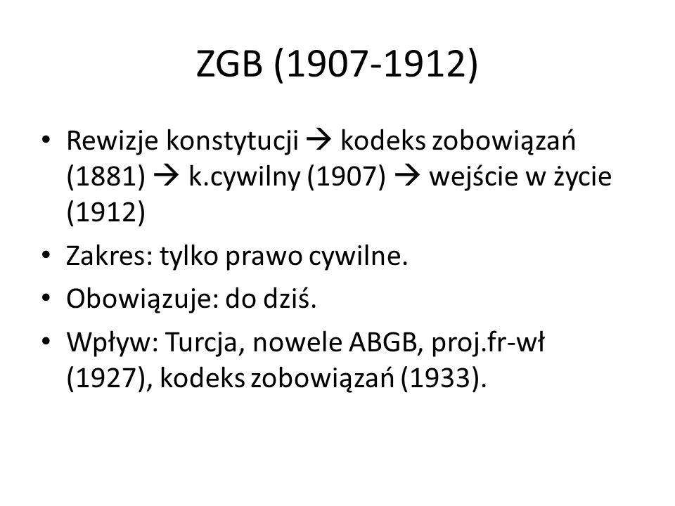 ZGB (1907-1912) Rewizje konstytucji  kodeks zobowiązań (1881)  k.cywilny (1907)  wejście w życie (1912)