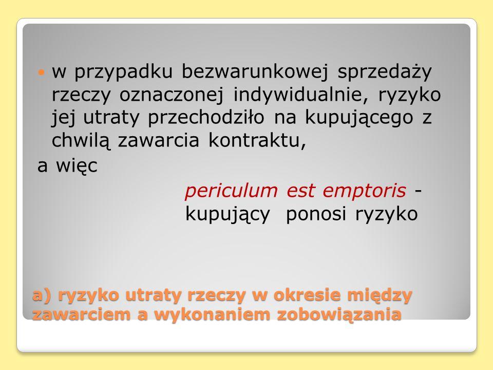 periculum est emptoris - kupujący ponosi ryzyko