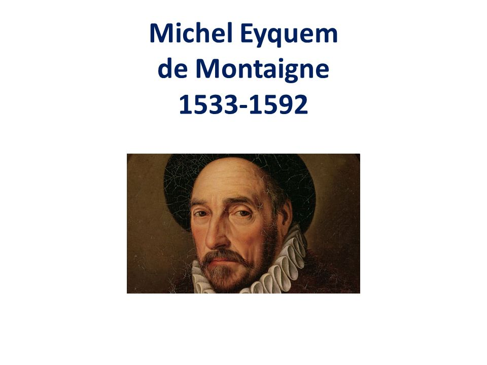Michel Eyquem de Montaigne 1533-1592