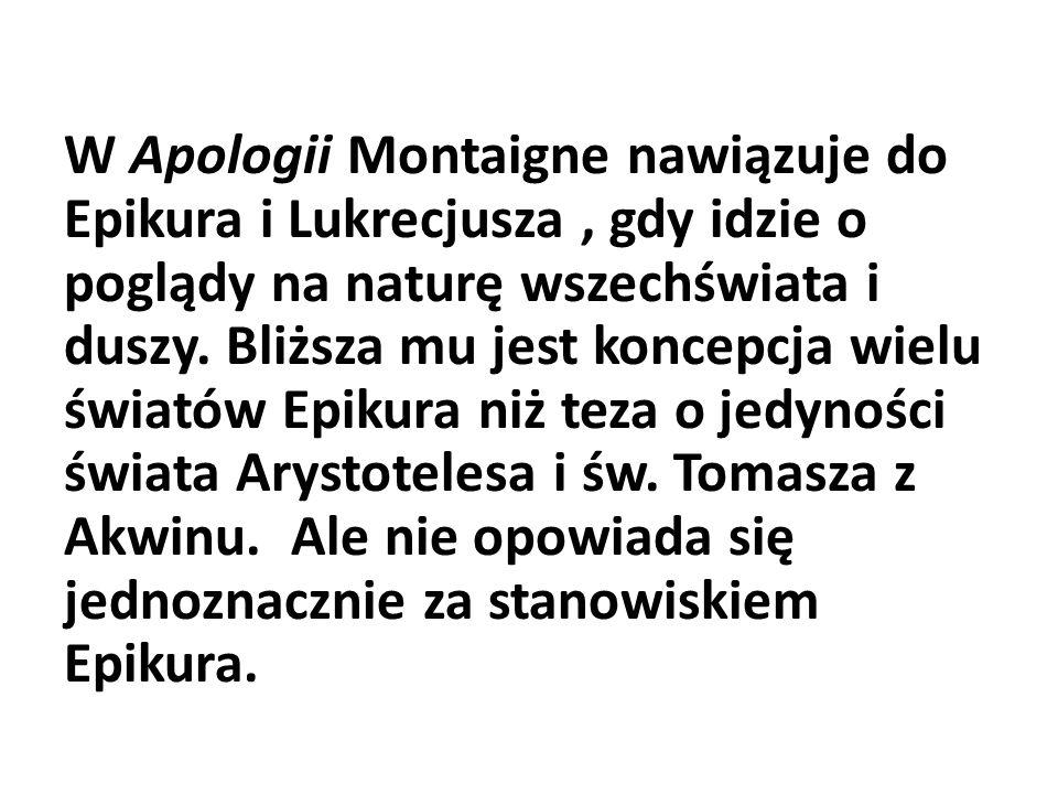 W Apologii Montaigne nawiązuje do Epikura i Lukrecjusza , gdy idzie o poglądy na naturę wszechświata i duszy.