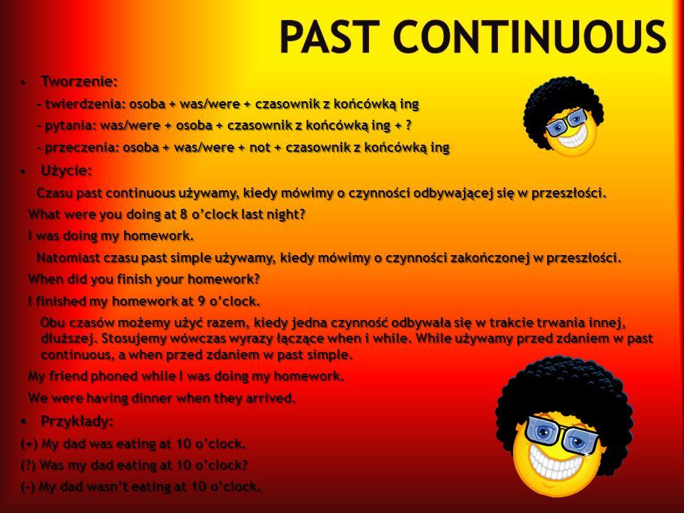Past continuous Tworzenie: Użycie: Przykłady: