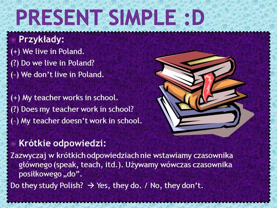 Present simple :D Przykłady: Krótkie odpowiedzi: