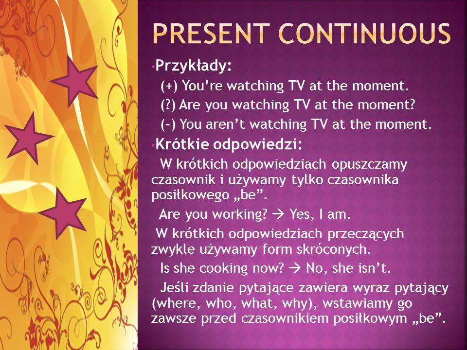 Present continuous Przykłady: Krótkie odpowiedzi: