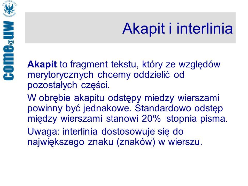 Akapit i interlinia Akapit to fragment tekstu, który ze względów merytorycznych chcemy oddzielić od pozostałych części.