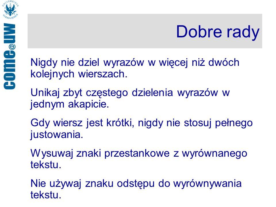 Dobre rady Nigdy nie dziel wyrazów w więcej niż dwóch kolejnych wierszach. Unikaj zbyt częstego dzielenia wyrazów w jednym akapicie.