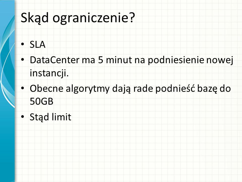 Skąd ograniczenie SLA. DataCenter ma 5 minut na podniesienie nowej instancji. Obecne algorytmy dają rade podnieść bazę do 50GB.