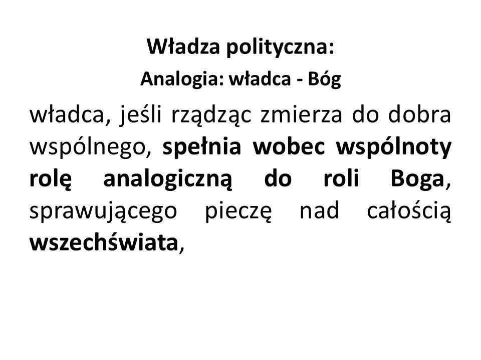 Władza polityczna: Analogia: władca - Bóg.
