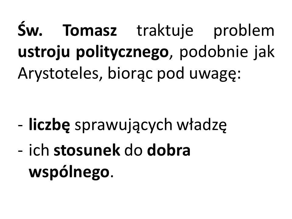 Św. Tomasz traktuje problem ustroju politycznego, podobnie jak Arystoteles, biorąc pod uwagę: