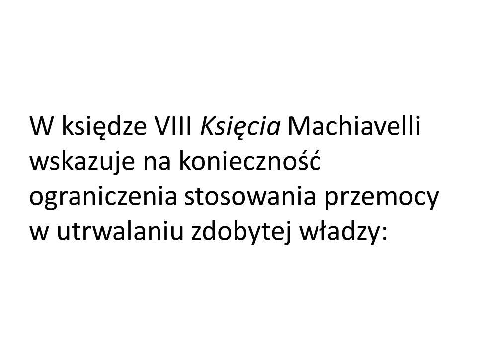 W księdze VIII Księcia Machiavelli wskazuje na konieczność ograniczenia stosowania przemocy w utrwalaniu zdobytej władzy:
