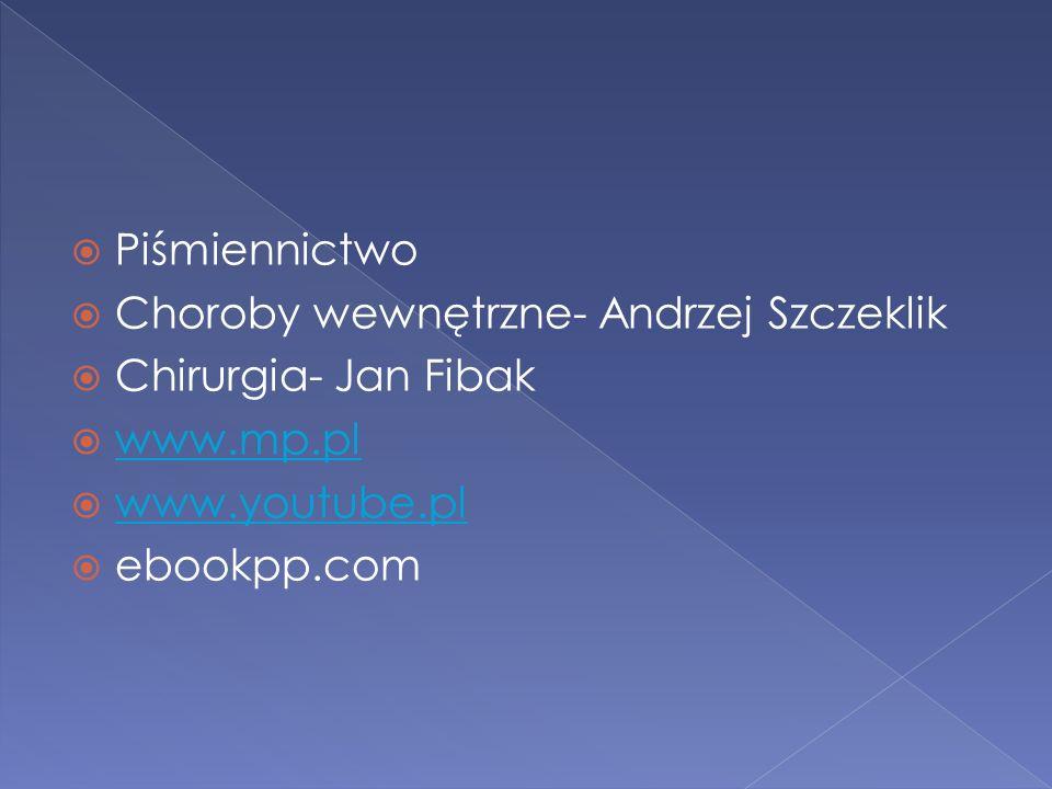 Piśmiennictwo Choroby wewnętrzne- Andrzej Szczeklik. Chirurgia- Jan Fibak. www.mp.pl. www.youtube.pl.
