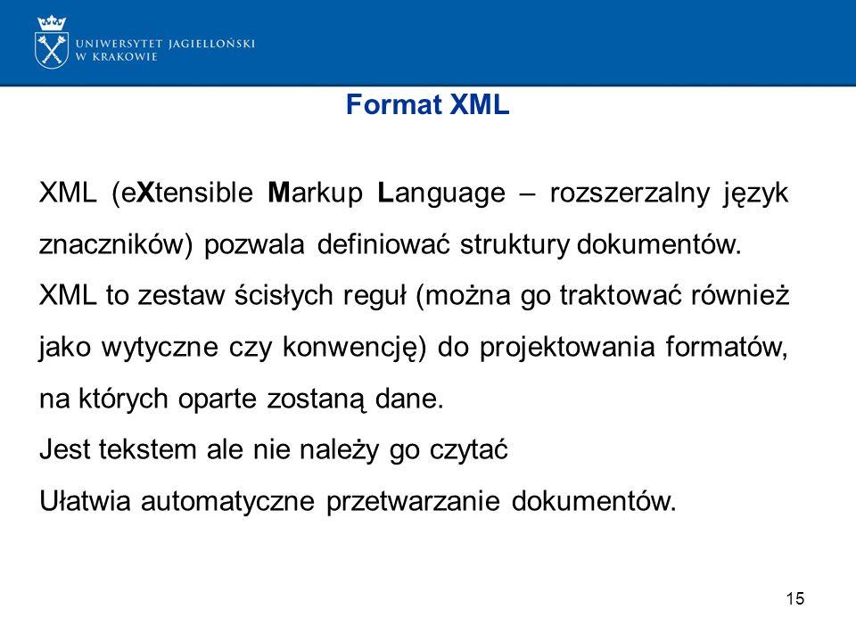 Format XML XML (eXtensible Markup Language – rozszerzalny język znaczników) pozwala definiować struktury dokumentów.