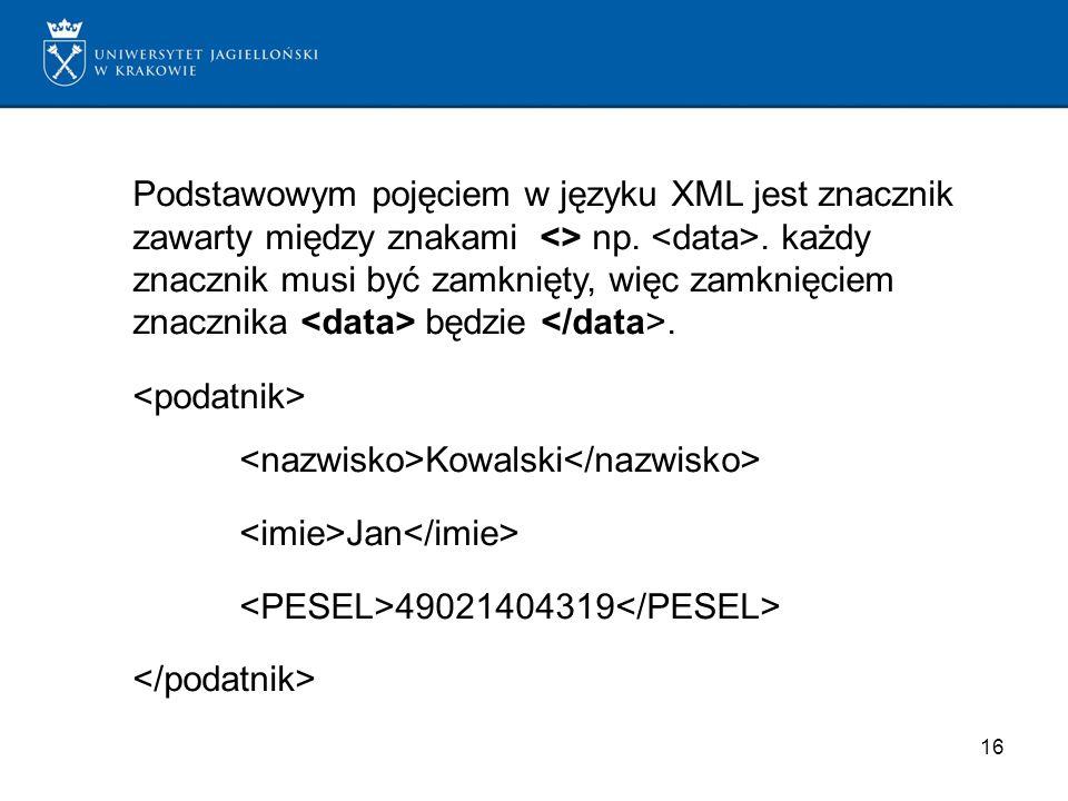 Podstawowym pojęciem w języku XML jest znacznik zawarty między znakami <> np. <data>. każdy znacznik musi być zamknięty, więc zamknięciem znacznika <data> będzie </data>.