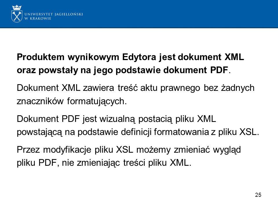 Produktem wynikowym Edytora jest dokument XML oraz powstały na jego podstawie dokument PDF.