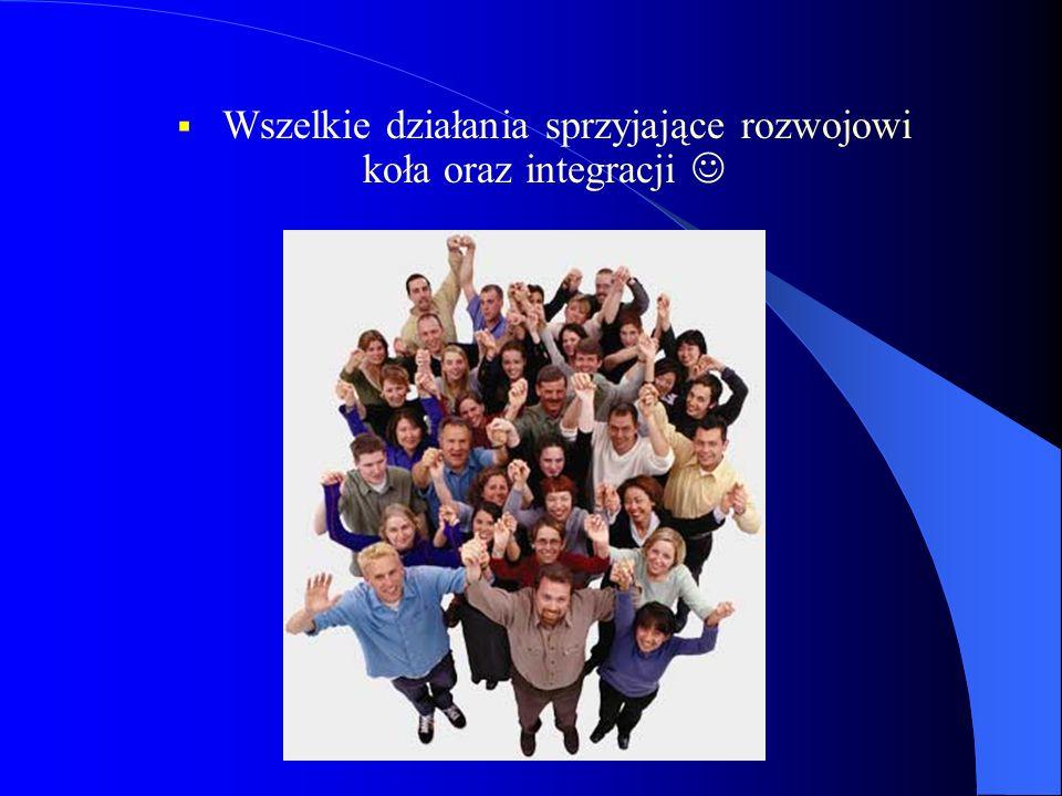 Wszelkie działania sprzyjające rozwojowi koła oraz integracji 
