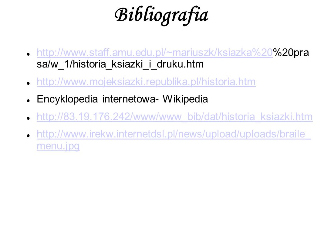 Bibliografia http://www.staff.amu.edu.pl/~mariuszk/ksiazka%20%20pras a/w_1/historia_ksiazki_i_druku.htm.