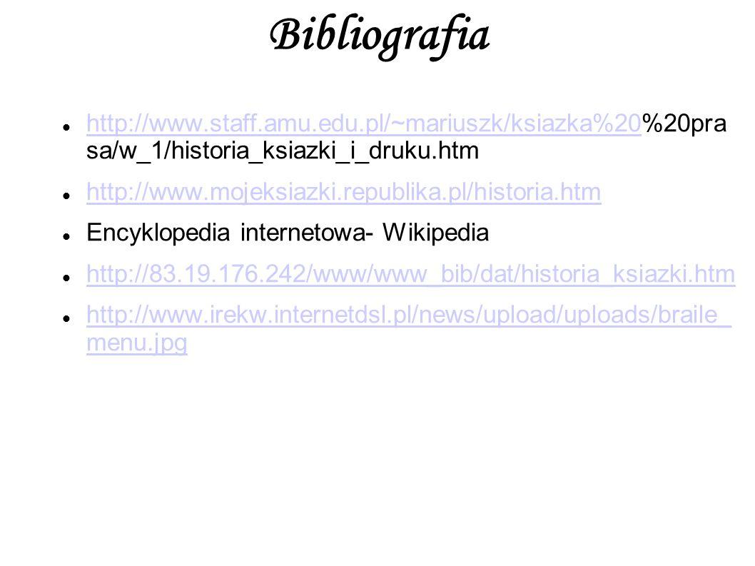Bibliografiahttp://www.staff.amu.edu.pl/~mariuszk/ksiazka%20%20pras a/w_1/historia_ksiazki_i_druku.htm.