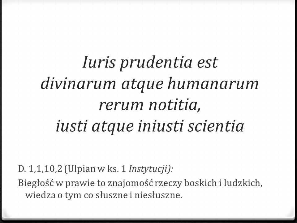 Iuris prudentia est divinarum atque humanarum rerum notitia, iusti atque iniusti scientia