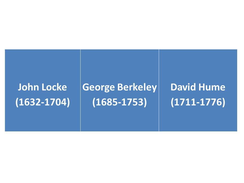 John Locke (1632-1704) George Berkeley (1685-1753) David Hume (1711-1776)