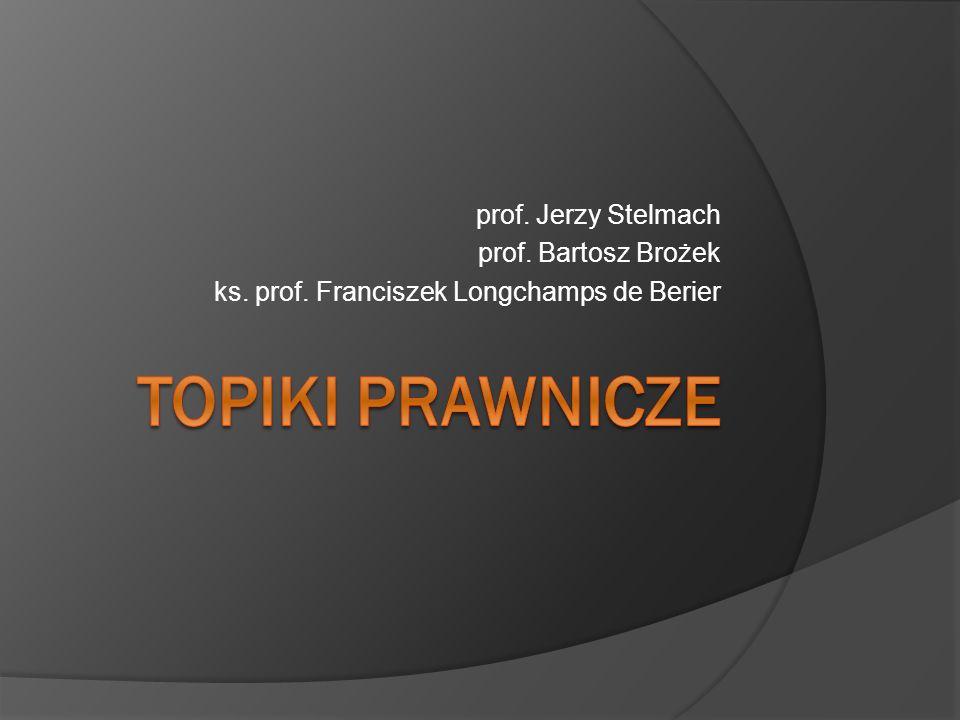 TOPIKI PRAWNICZE prof. Jerzy Stelmach prof. Bartosz Brożek