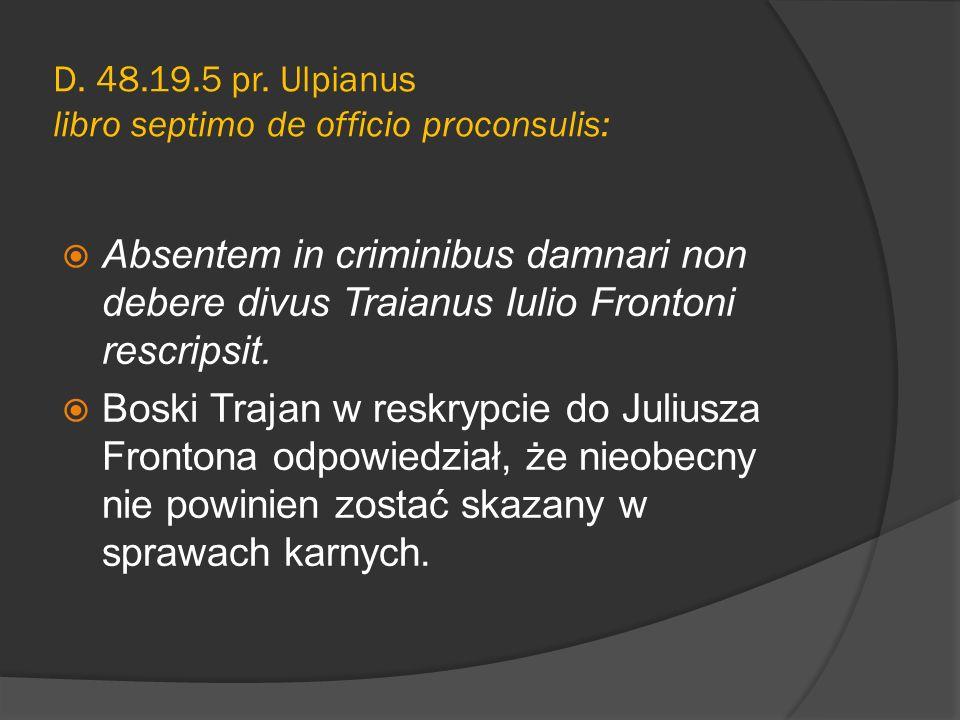 D. 48.19.5 pr. Ulpianus libro septimo de officio proconsulis: