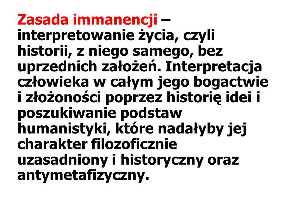Zasada immanencji – interpretowanie życia, czyli historii, z niego samego, bez uprzednich założeń.