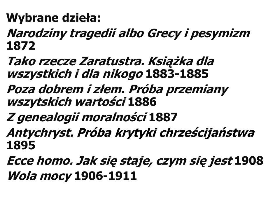 Wybrane dzieła: Narodziny tragedii albo Grecy i pesymizm 1872 Tako rzecze Zaratustra.