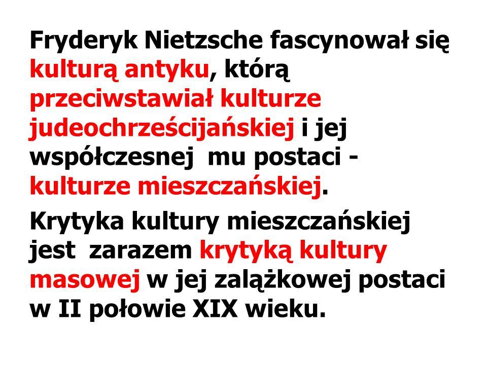 Fryderyk Nietzsche fascynował się kulturą antyku, którą przeciwstawiał kulturze judeochrześcijańskiej i jej współczesnej mu postaci - kulturze mieszczańskiej.